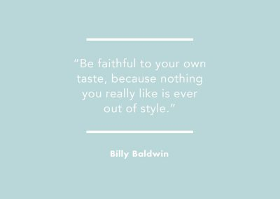 """""""Be faithful to your own taste, because nothing you really like is ever out of style."""" - Billy Baldwin"""